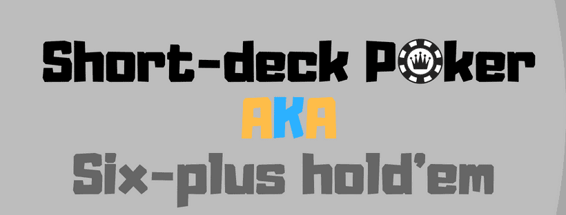 six-plus hold'em also know as short-deck Poker